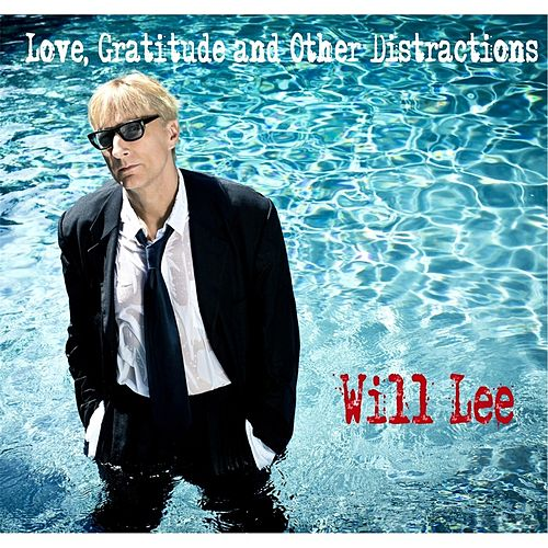 Love, Gratitude and Other Distractions by Will Lee