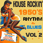 Play & Download House Rockin' 1950s Rhythm & Blues, Vol. 2 by Various Artists | Napster