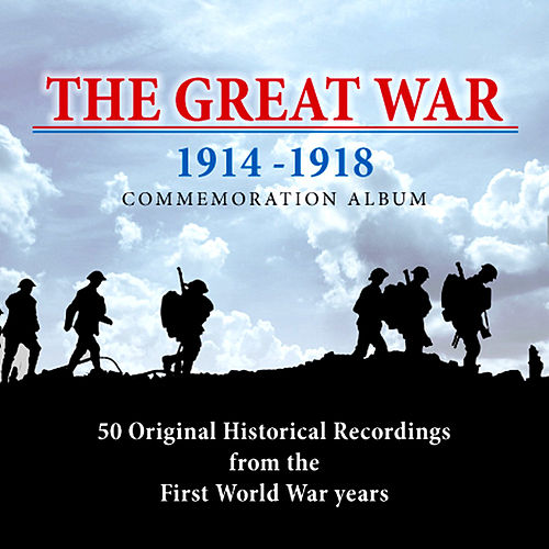 Play & Download The Great War: 50 Original Historical Recordings from the First World War Years 1914 - 1918 by Various Artists | Napster