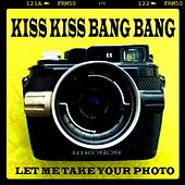 Let Me Take Your Photo by Kiss Kiss Bang Bang