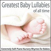 Greatest Baby Lullabies of All Time: Extremely Soft Piano Nursery Rhymes for Babies by Steven Snow