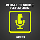 Play & Download Vocal Trance Sessions 2013-03 by Various Artists | Napster