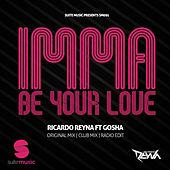 Imma Be Your Love by Ricardo Reyna