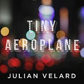 Play & Download Tiny Aeroplane by Julian Velard | Napster