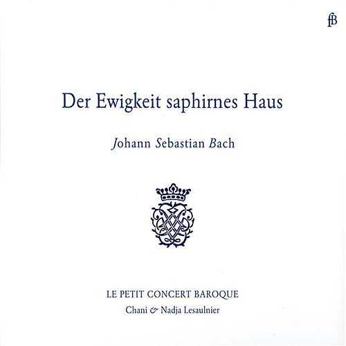 Play & Download Der Ewigkeit saphirnes Haus by Le Petit Concert Baroque | Napster