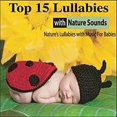 Top 15 Lullabies With Nature Sounds: Nature's Lullabies With Music for Babies by Steven Snow