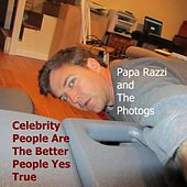 Play & Download Celebrity People Are the Better People Yes True by Papa Razzi and the Photogs | Napster