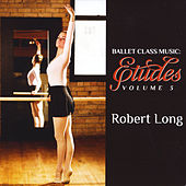 Ballet Class Music: Etudes Volume 3 by Robert Long