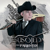 Play & Download Jesús Ojeda Y Sus Parientes by Jesus Ojeda Y Sus Parientes | Napster