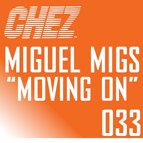 Play & Download Moving On by Miguel Migs | Napster
