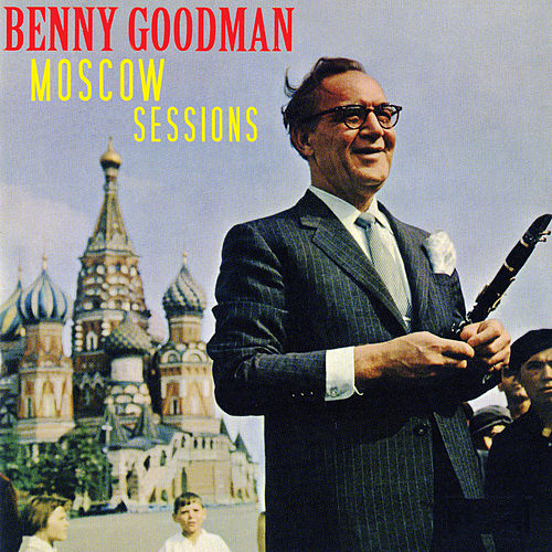 Play & Download Moscow Sessions by Benny Goodman | Napster