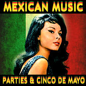 Play & Download Mexican Music Parties & Cinco De Mayo by Various Artists | Napster