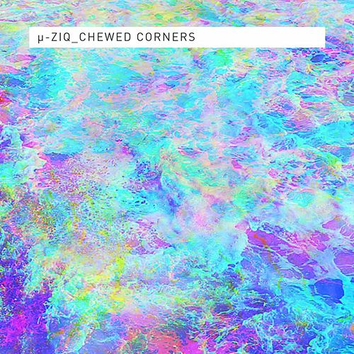 Chewed Corners by Mu-Ziq