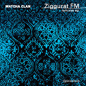 Play & Download Ziggurat FM (Remixes) by Watcha Clan | Napster