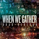 When We Gather (Copy) by Brad & Rebekah