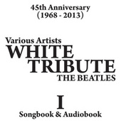 Play & Download White Album Tribute (Part One) 45th Anniversary [1968 - 2013] - Songbook & Audiobook by Various Artists | Napster