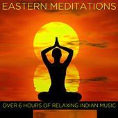 Play & Download Eastern Meditations: Over 6 Hours of Relaxing Indian Music by Various Artists | Napster