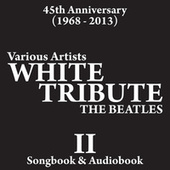 Play & Download White Album Tribute (Part Two) 45th Anniversary [1968 - 2013] - Songbook & Audiobook by Various Artists | Napster