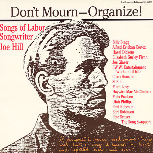 Play & Download Don't Mourn-Organize!: Songs Of Labor Songwriter Joe Hill by Various Artists | Napster