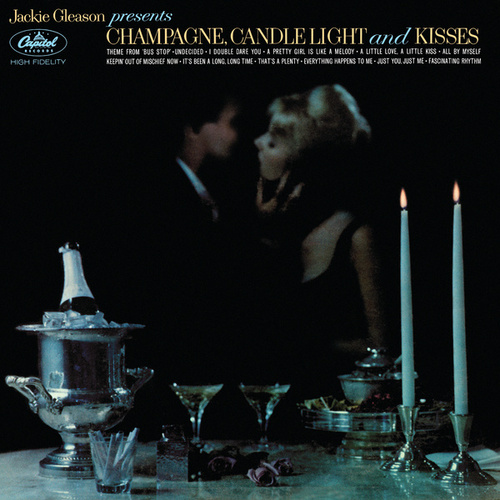 Champagne, Candlelight And Kisses by Jackie Gleason