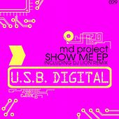 Play & Download Show Me by M.D. Project | Napster