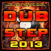Play & Download Dubstep 2013 – Top 100 Dubstep Hits, Drum & Bass, Edm, Electronica by Various Artists | Napster