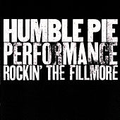 Play & Download Performance: Rockin' The Fillmore by Humble Pie | Napster
