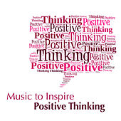 Play & Download Music to Inspire Positive Thinking by Various Artists | Napster