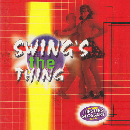 Play & Download Swing's the Thing by Various Artists | Napster