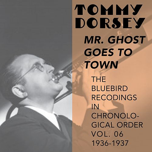 Play & Download Mr. Ghost Goes to Town (The Bluebird Recordings in Chronological Order, Vol. 6 - 1936 - 1937) by Tommy Dorsey | Napster
