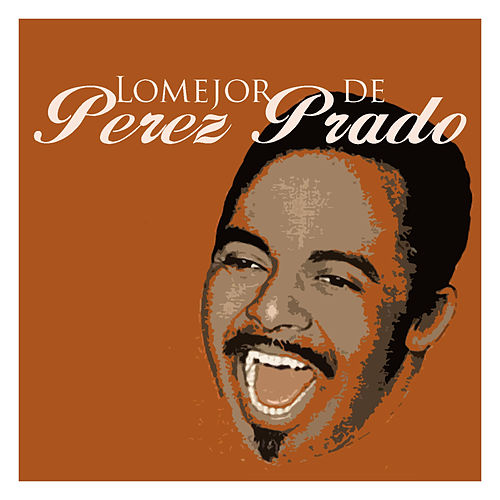Play & Download Lo Mejor de Pérez Prado by Perez Prado | Napster