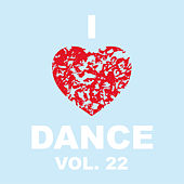 Play & Download I Love Dance Vol. 22 by Various Artists | Napster