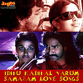 Idhu Kadhal Varum Samayam Love Songs by Various Artists