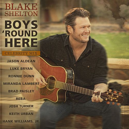 Play & Download Boys 'Round Here (Celebrity Mix feat. Jason Aldean, Luke Bryan, Ronnie Dunn, Miranda Lambert, Brad Paisley, Reba, Josh Turner, Keith Urban & Hank Williams, Jr.) by Blake Shelton | Napster