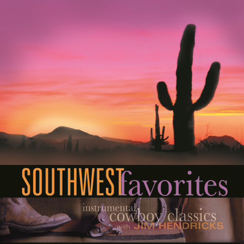 Play & Download Southwest Favorites: Instrumental Cowboy Classics by Jim Hendricks | Napster