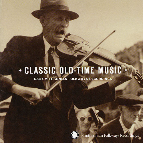 Classic Old-Time Music From Smithsonian Folkways by Various Artists