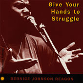 Play & Download Give Your Hands to Struggle by Bernice Johnson Reagon | Napster