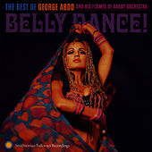 Play & Download Belly Dance!: The Best of George Abdo and His Flames of Araby Orchestra by George Abdo | Napster