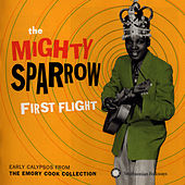 Play & Download First Flight: Early Calypsos from the Emory Cook Collection by The Mighty Sparrow | Napster