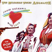 Play & Download From Bulgaria With Love by The Bulgarian Voices - Angelite | Napster