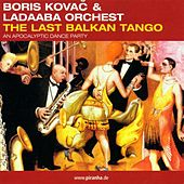 Play & Download The Last Balkan Tango by Boris Kovac | Napster