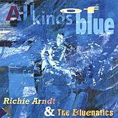 Play & Download All Kinds Of Blue by Richie Arndt & The Bluenatics | Napster