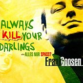 Play & Download Always Kill Your Darlings by Frank Goosen | Napster