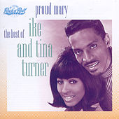 Play & Download Proud Mary: The Best Of Ike And Tina Turner by Ike and Tina Turner | Napster