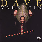 Play & Download Tropic Heat by Dave Valentin | Napster