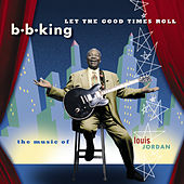 Let the Good Times Roll: The Music of Louis Jordan von B.B. King