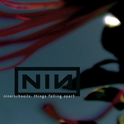 Things Falling Apart by Nine Inch Nails