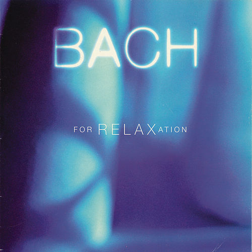 Play & Download Bach For Relaxation by Johann Sebastian Bach | Napster