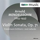 Play & Download Arnold Mendelssohn: Violin Sonata by Friedemann Eichhorn | Napster