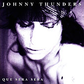 Play & Download Que Sera Sera by Johnny Thunders | Napster
